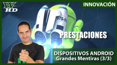Dispositivos Android: Grandes Mentiras (3/3)